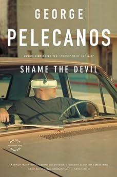 Shame the Devil: A Novel (DC Quartet Book 4) by [Pelecanos, George P.]