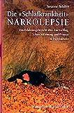 Die Schlafkrankheit Narkolepsie: Ein Erfahrungsbericht über Lachschlag, Schrecklähmung und Pennen in Pappkartons