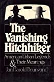 The Vanishing Hitchhiker : American Urban Legends and Their Meanings, Brunvand, Jan Harold, 0393014738