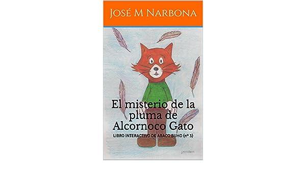 Amazon.com: El misterio de la pluma de Alcornoco Gato: LIBRO INTERACTIVO DE ABACO BUHO (nº 3) (LOS CASOS DE ABACO BUHO) (Spanish Edition) eBook: José M ...