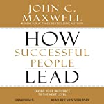 How Successful People Lead: Taking Your Influence to the Next Level | John C. Maxwell
