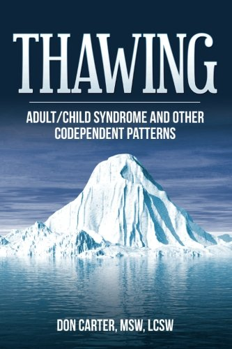 Amazon Com Thawing Adult Child Syndrome And Other Codependent Patterns Thawing The Iceberg Series 9781475022711 Carter Lcsw Don Books