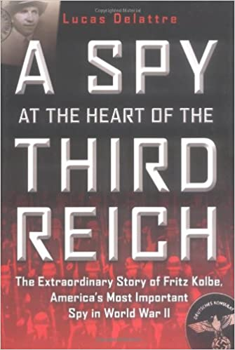 Engelsk bøger til download A Spy at the Heart of the Third Reich: The Extraordinary Story of Fritz Kolbe, America's Most Important Spy in World War II ePub