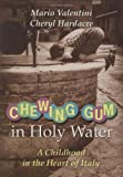 Front cover for the book Chewing Gum in Holy Water: A Childhood in the Heart of Italy by Mario Valentini