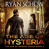 The Age of Hysteria: A Post-Apocalyptic Survival Thriller: The Age of Embers Series, Book 2