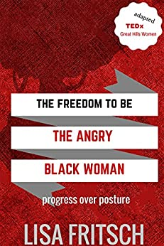 The Freedom to Be The Angry Black Woman by [Fritsch, Lisa]