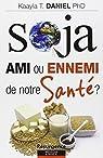 Soja - Ami ou ennemi de notre Santé ? par Kaayla T. Daniel