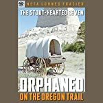 Sterling Point Books: Stout-hearted Seven: Orphaned on the Oregon Trail | Neta Lohnes Frazier