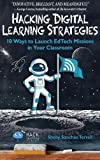 Hacking Digital Learning Strategies: 10 Ways to Launch Edtech Missions in Your Classroom (Hack Learning)