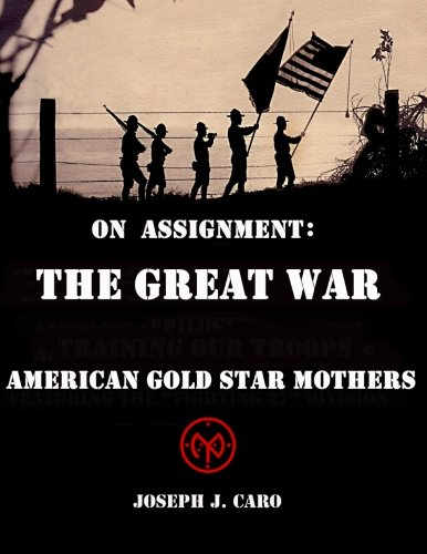 Read Online On Assignment - The Great War - American Gold Star Mothers pdf epub