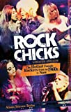 img - for Rock Chicks: The Hottest Female Rockers from the 1960s to Now (Biography Arts Entertainment) book / textbook / text book