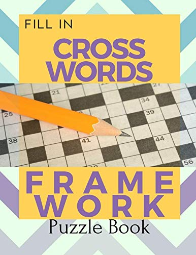 Fill In Crosswords Framework Puzzle Book: Word Search And Crossword Puzzle Books, Find Puzzles for Relaxation, A Unique Gift for Seniors, Adults, and   Teens.
