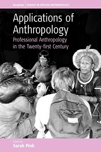 Applications Of Anthropology: Professional Anthropology In The Twenty-first Century (Studies in Public and Applied Anthr