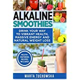 Alkaline Smoothies: Drink Your Way to Vibrant Health, Massive Energy and Natural Weight Loss (Alkaline Recipes, Vegetable Smoothie) (Volume 6)