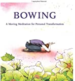 Bowing: A Moving Meditation for Personal Transformation