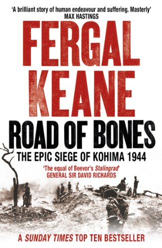 Road of Bones: The Siege of Kohima 1944 – The Epic Story of the Last Great Stand of Empire