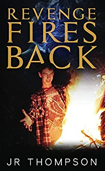 Revenge Fires Back: A clean read teenage boys can relate to by [Thompson, JR]