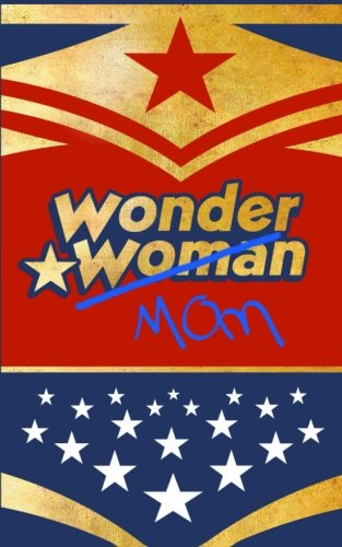 Read Online Wonder Mom: Mothers Day Gifts/Baby Shower Gifts (Wonder Woman Themed Ruled Notebook) (Statement Series) pdf epub