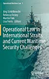 Operational Law in International Straits and Current Maritime Security Challenges (Operational Maritime Law)