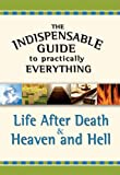 img - for The Indispensable Guide to Practically Everything: Life After Death & Heaven and Hell book / textbook / text book