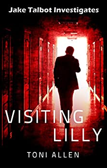 Visiting Lilly (Jake Talbot Investigates Book 1) by [Allen, Toni]