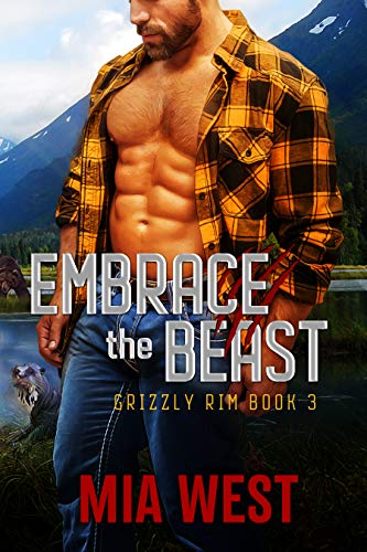 Embrace the Beast (Grizzly Rim Book 3) by [West, Mia]