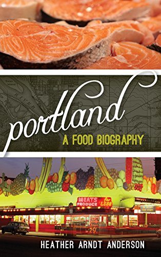 Portland: A Food Biography (Big City Food Biographies) by Heather Arndt Anderson