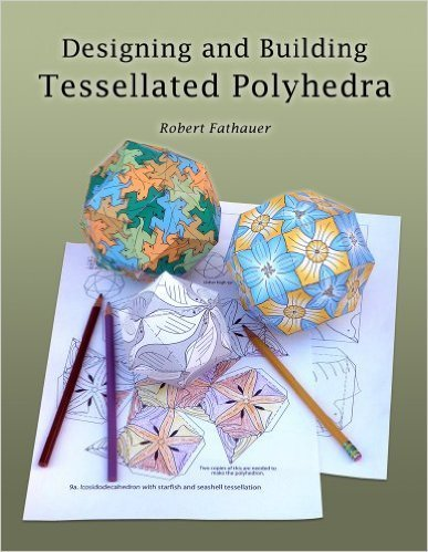 Designing and Building Tessellated Polyhedra: Robert Fathauer ...