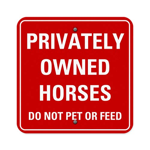 - Aluminum Weatherproof Metal Sign Multiple Sizes Privately Owned Horses Do Not Pet Or Feed Activity Farm 18INx18IN Square Street Signs Set of 10
