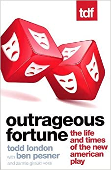 Book Outrageous Fortune: The Life and Times of the New American Play by Todd London (2009-12-22)