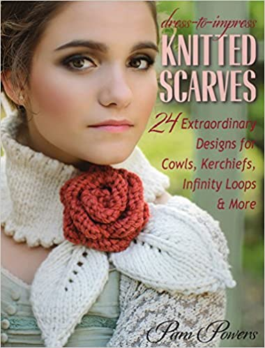 Dress To Impress Knitted Scarves 24 Extraordinary Designs For Cowls