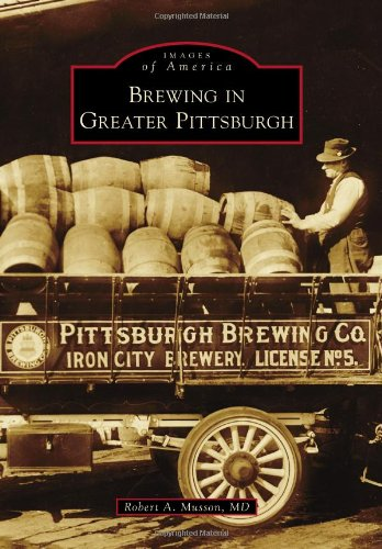 Brewing in Greater Pittsburgh (Images of (Fort Pitt Beer)
