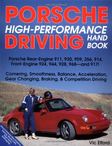 Porsche High-Performance Driving Handbook: Porsche Rear-Engine 911, 930, 959, 356, 914, Front-Engine 924, 944, 928, 968, and - Front Porsche Engine
