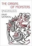 The Origins of Monsters - Image and Cognition in the First Age of Mechanical Reproduction, David Wengrow, 0691159041
