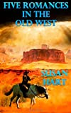 Five Romances in the Old West, Susan Hart, 1495477053