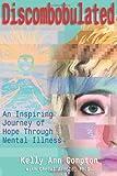 Discombobulated: An Inspiring Journey of Hope Through Mental Illness