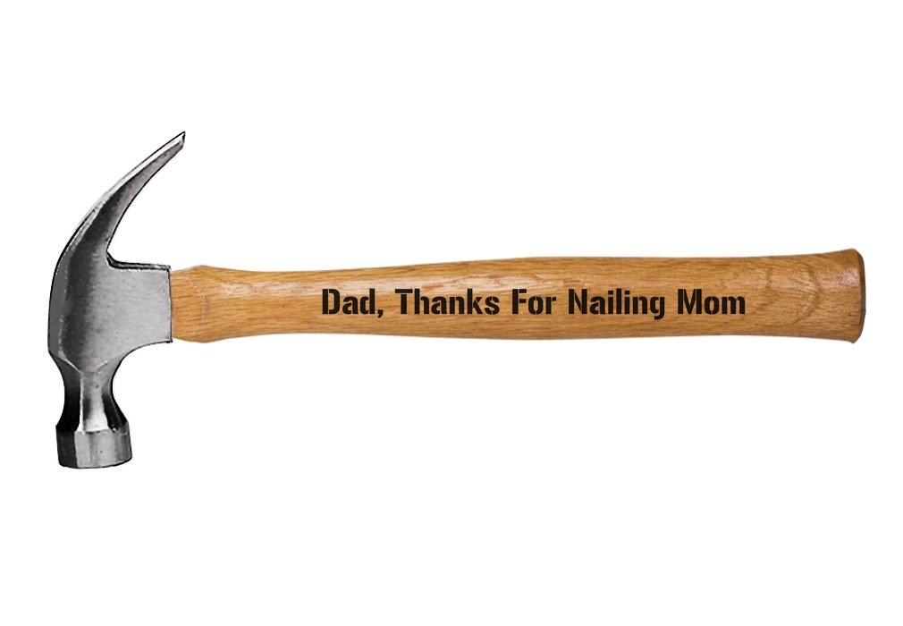 Dad, Thanks For Nailing Mom Funny Father's Day, Christmas Gift for Dad Engraved Wood Handle Hammer
