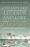 Chesapeake Legends and Lore from the War Of 1812, Ralph E. Eshelman and Scott S. Sheads, 1626190712