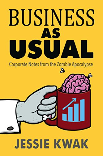 Business as Usual: Corporate Notes from the Zombie Apocalypse by [Kwak, Jessie]