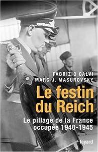 Le festin du Reich : Le pillage de la France occupée (1940-1945) par Fabrizio Calvi