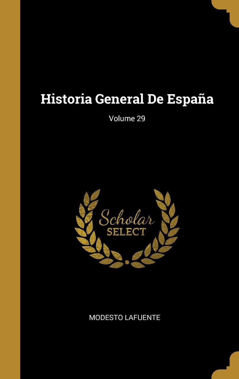 Historia General De España; Volume 29: Amazon.es: Lafuente, Modesto: Libros