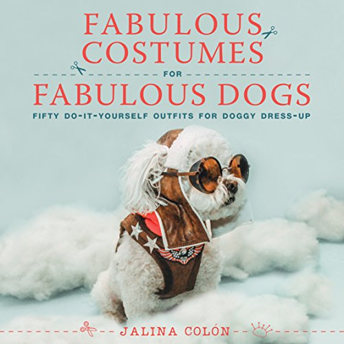 Fabulous Costumes for Fabulous Dogs: Fifty Do-It-Yourself Outfits