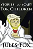 img - for Stories Too Scary For Children: Kids Horror Fiction and Mysticism For Druids, Magicians and Witches Ages 8 and Up book / textbook / text book