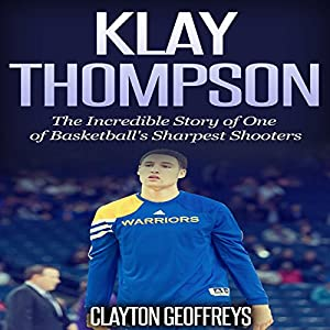 Klay Thompson: The Incredible Story of One of Basketball's Sharpest Shooters Audiobook