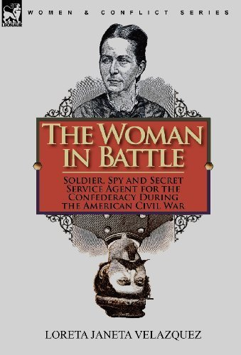 The Woman in Battle: Soldier, Spy and Secret Service Agent for the Confederacy During the American Civil War by Velazquez, Loreta Janeta (2010) Hardcover