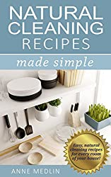 Natural Cleaning Recipes Made Simple: Easy natural green cleaning recipes for every room of your house (English Edition)