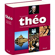 Le nouveau Théo : L'encyclopédie catholique pour tous