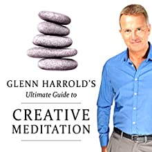 Creative Meditation Speech by Glenn Harrold Narrated by Glenn Harrold