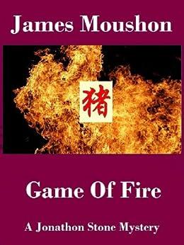 Game of Fire: A Jonathon Stone Mystery (A Jonathon Stone Mystery Series Book 2) by [Moushon, James]