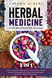 The Herbal Medicine for Beginners Guide [3 In